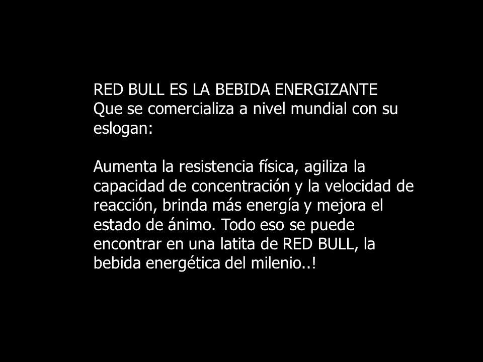 RED BULL ES LA BEBIDA ENERGIZANTE Que se comercializa a nivel mundial con su eslogan: Aumenta la resistencia física, agiliza la capacidad de concentra