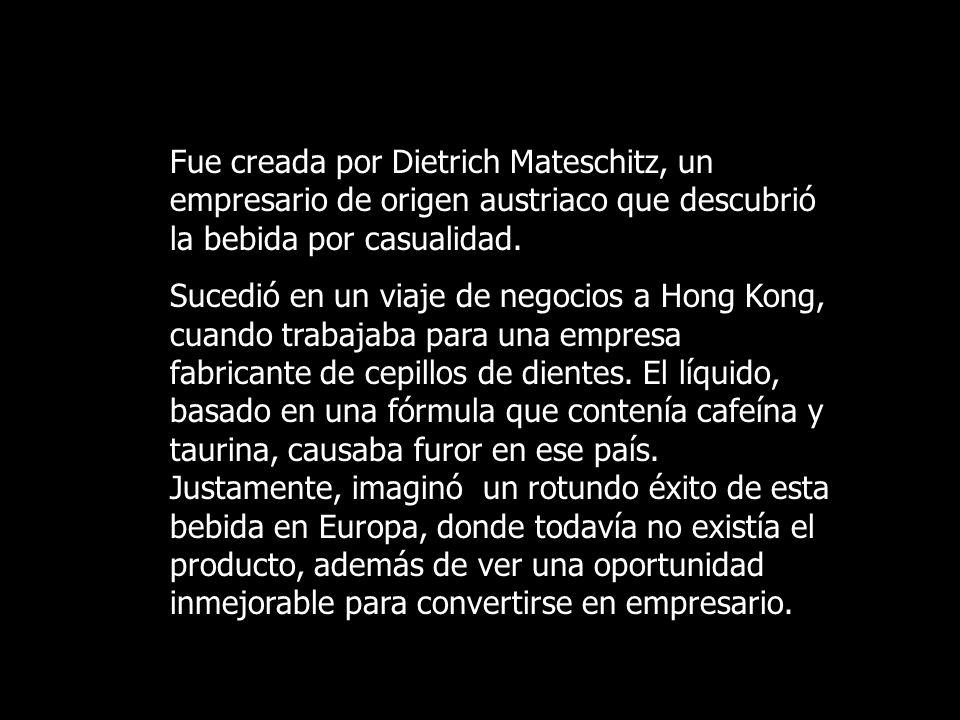 Fue creada por Dietrich Mateschitz, un empresario de origen austriaco que descubrió la bebida por casualidad. Sucedió en un viaje de negocios a Hong K