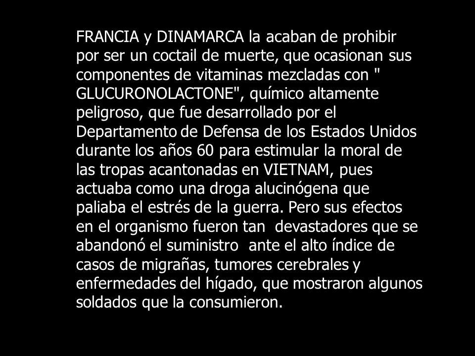 FRANCIA y DINAMARCA la acaban de prohibir por ser un coctail de muerte, que ocasionan sus componentes de vitaminas mezcladas con