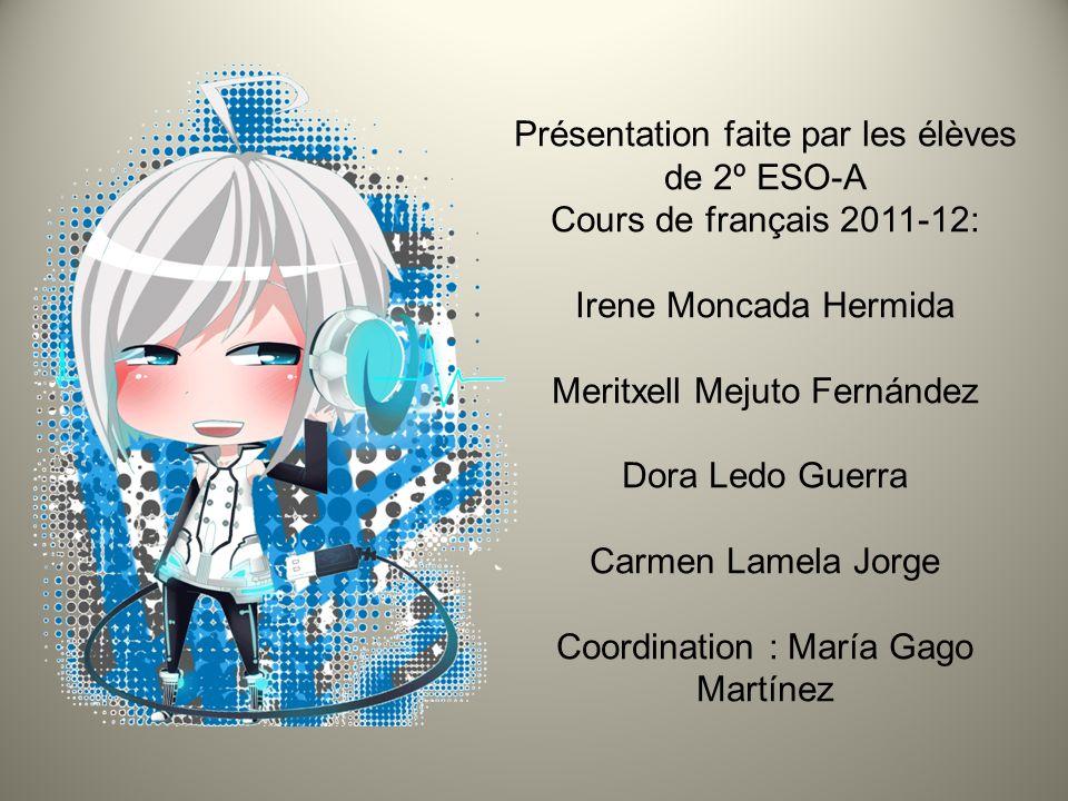 Présentation faite par les élèves de 2º ESO-A Cours de français 2011-12: Irene Moncada Hermida Meritxell Mejuto Fernández Dora Ledo Guerra Carmen Lame