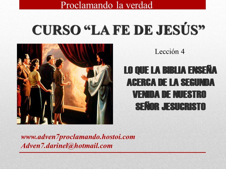 CURSO LA FE DE JESÚS Lección 4 Proclamando la verdad www.adven7proclamando.hostoi.com Adven7.darinel@hotmail.com