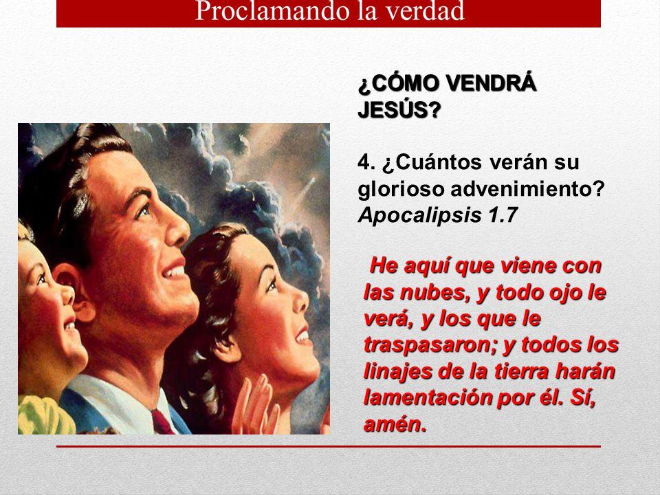 ¿CÓMO VENDRÁ JESÚS? 4. ¿Cuántos verán su glorioso advenimiento? Apocalipsis 1.7 He aquí que viene con las nubes, y todo ojo le verá, y los que le tras