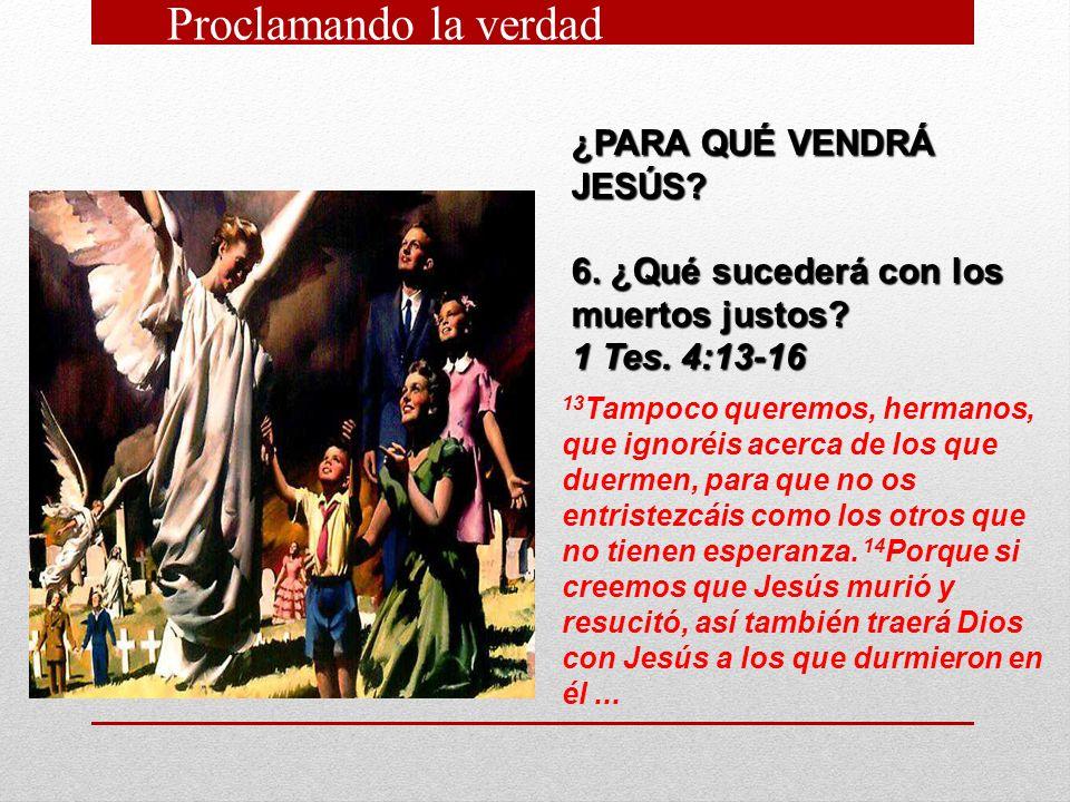 ¿PARA QUÉ VENDRÁ JESÚS.6. ¿Qué sucederá con los muertos justos.