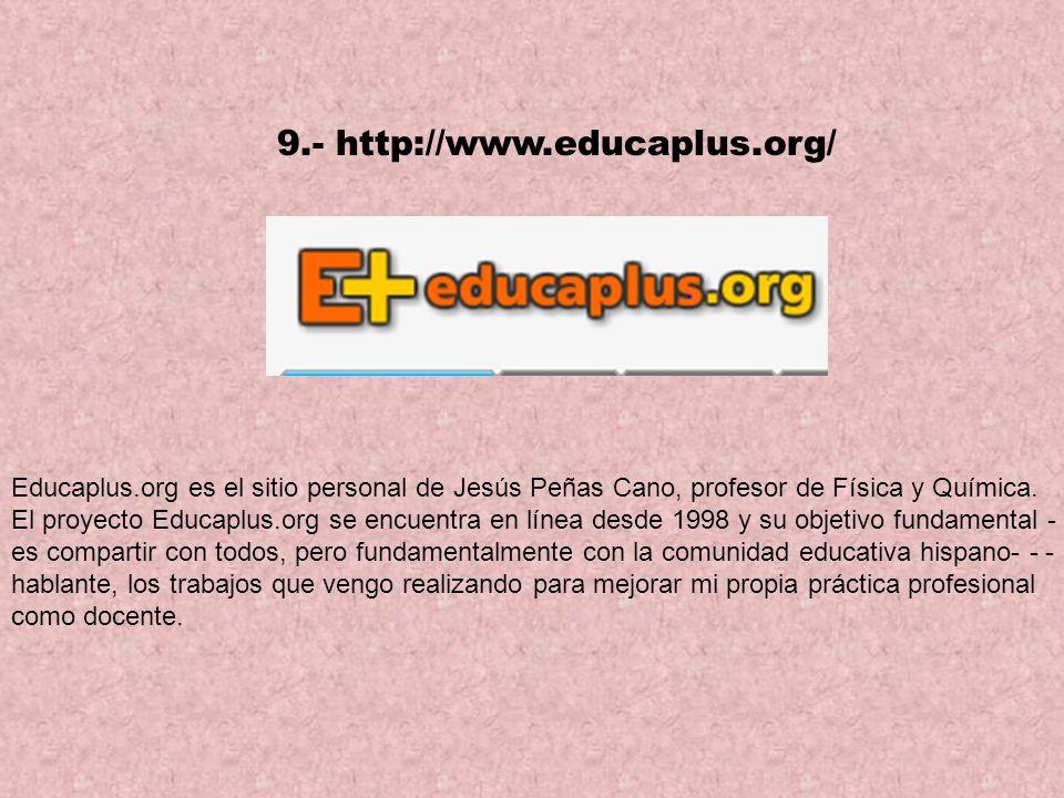 9.- http://www.educaplus.org/ Educaplus.org es el sitio personal de Jesús Peñas Cano, profesor de Física y Química.