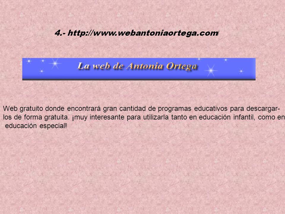 4.- http://www.webantoniaortega.com / Web gratuito donde encontrará gran cantidad de programas educativos para descargar- los de forma gratuita.