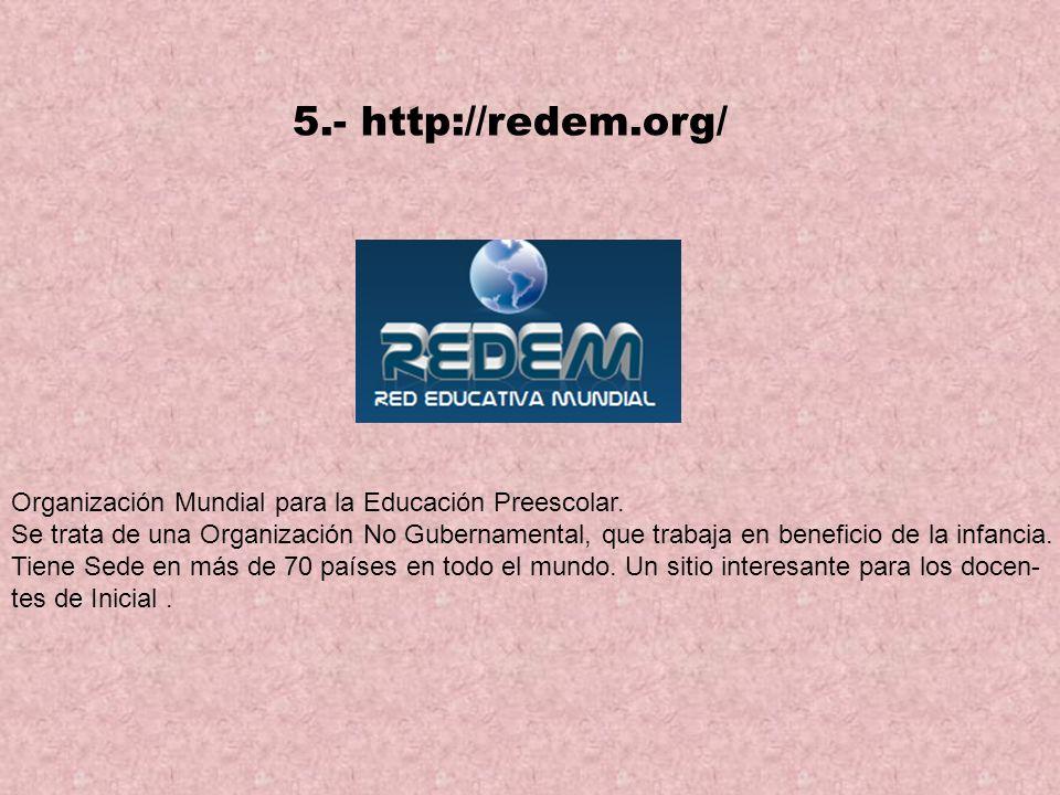 5.- http://redem.org/ Organización Mundial para la Educación Preescolar.