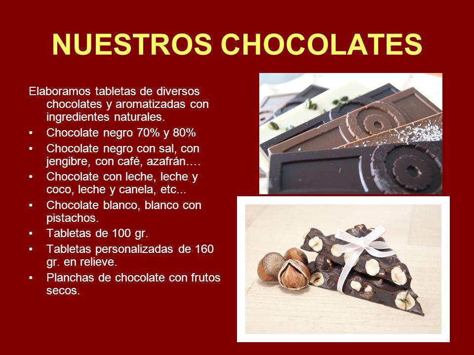 NUESTROS CHOCOLATES Elaboramos tabletas de diversos chocolates y aromatizadas con ingredientes naturales.