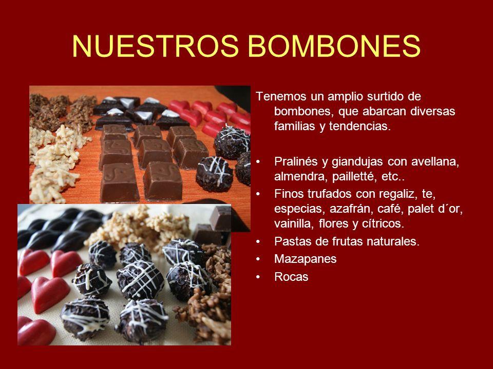 NUESTROS BOMBONES Tenemos un amplio surtido de bombones, que abarcan diversas familias y tendencias.