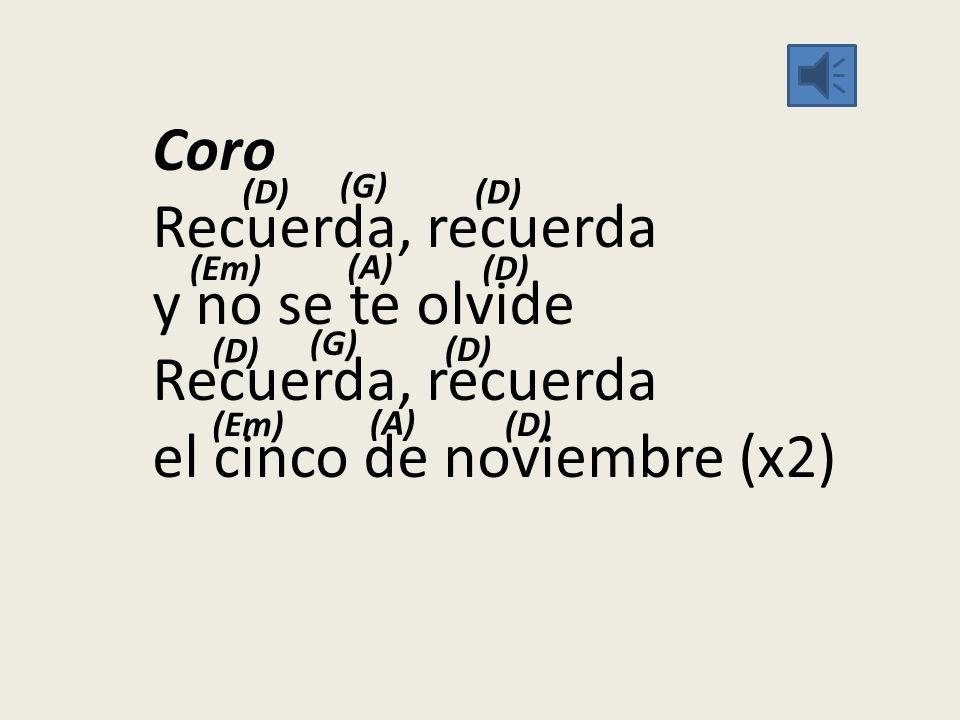 Coro Recuerda, recuerda y no se te olvide Recuerda, recuerda el cinco de noviembre (x2) (D) (G) (D) (Em) (A) (D) (G) (D) (Em) (A) (D)