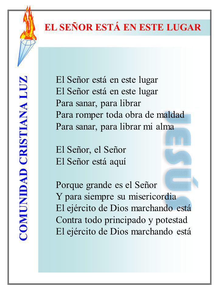 COMUNIDAD CRISTIANA LUZ EL SEÑOR ESTÁ EN ESTE LUGAR El Señor está en este lugar Para sanar, para librar Para romper toda obra de maldad Para sanar, pa
