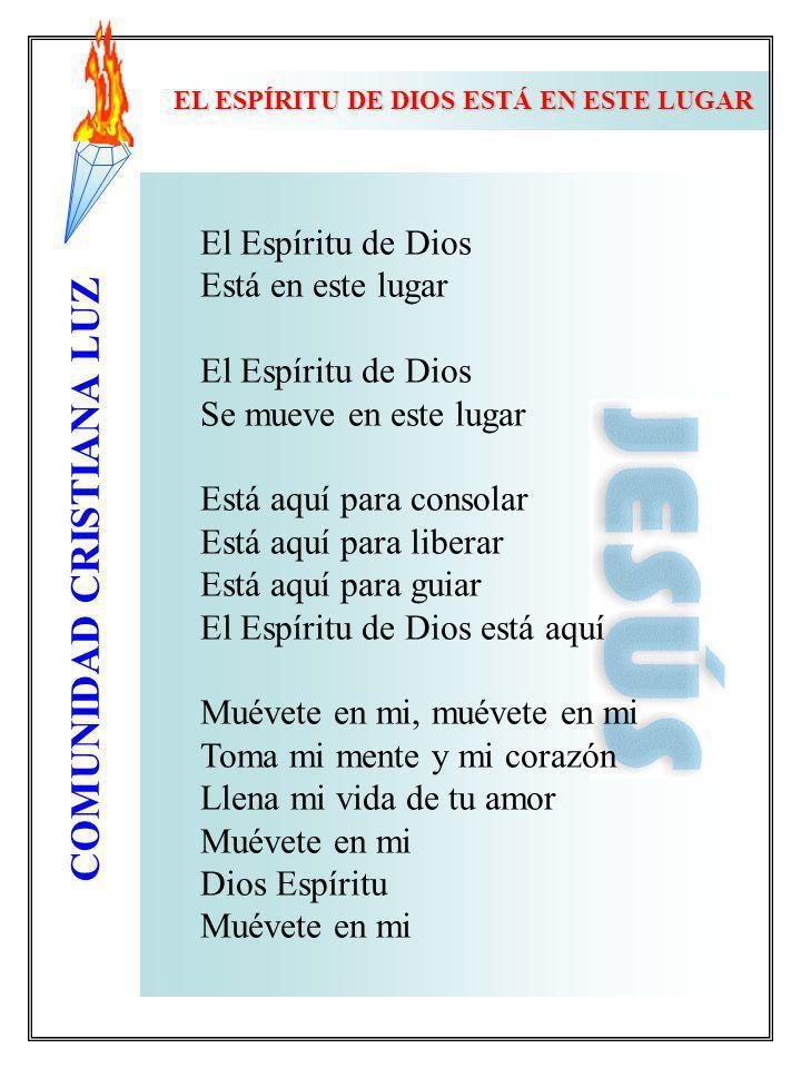 COMUNIDAD CRISTIANA LUZ El Espíritu de Dios Está en este lugar El Espíritu de Dios Se mueve en este lugar Está aquí para consolar Está aquí para liber