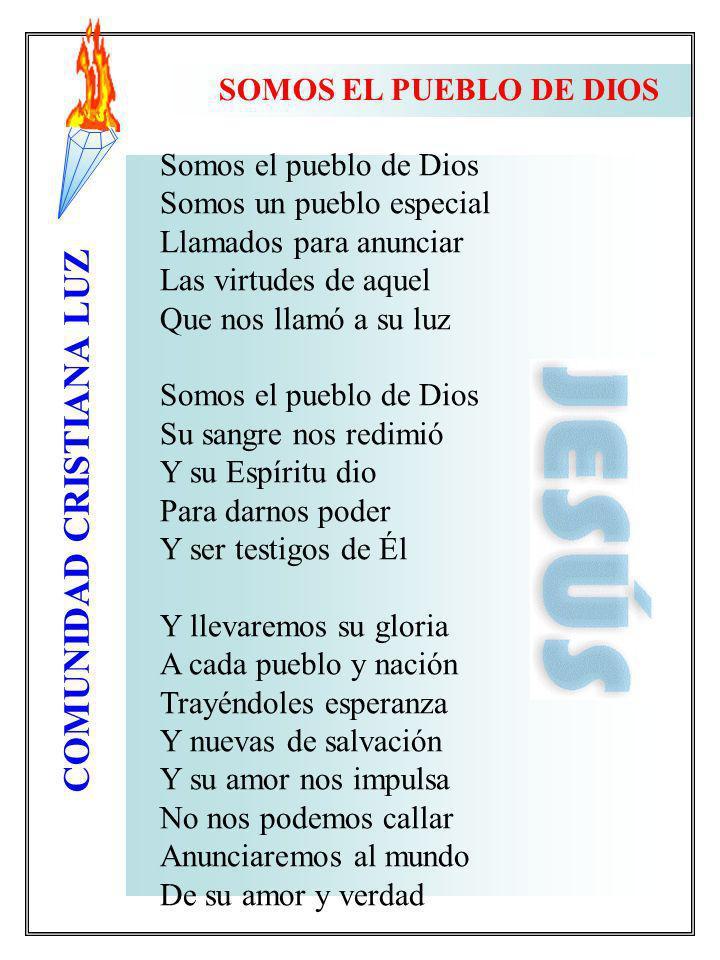COMUNIDAD CRISTIANA LUZ Somos el pueblo de Dios Somos un pueblo especial Llamados para anunciar Las virtudes de aquel Que nos llamó a su luz Somos el