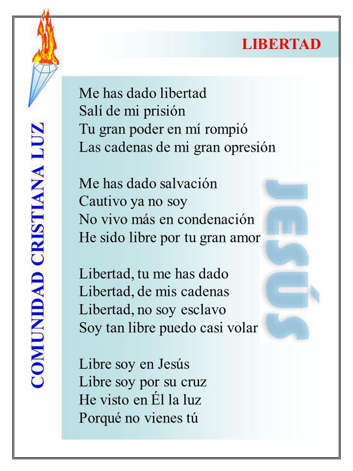 COMUNIDAD CRISTIANA LUZ Me has dado libertad Salí de mi prisión Tu gran poder en mí rompió Las cadenas de mi gran opresión Me has dado salvación Cauti