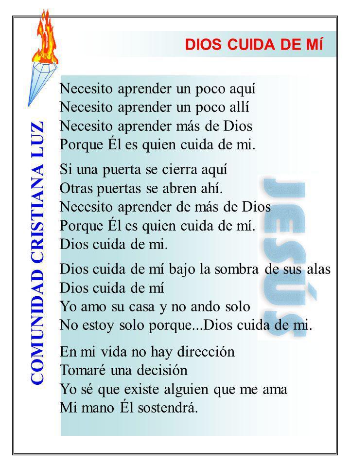 COMUNIDAD CRISTIANA LUZ Necesito aprender un poco aquí Necesito aprender un poco allí Necesito aprender más de Dios Porque Él es quien cuida de mi. Si