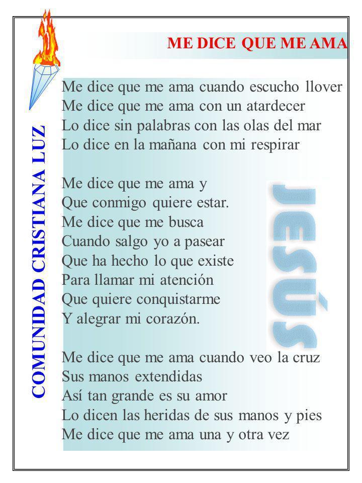 COMUNIDAD CRISTIANA LUZ Me dice que me ama cuando escucho llover Me dice que me ama con un atardecer Lo dice sin palabras con las olas del mar Lo dice