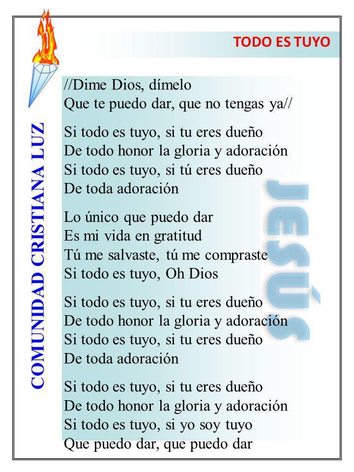 COMUNIDAD CRISTIANA LUZ //Dime Dios, dímelo Que te puedo dar, que no tengas ya// Si todo es tuyo, si tu eres dueño De todo honor la gloria y adoración