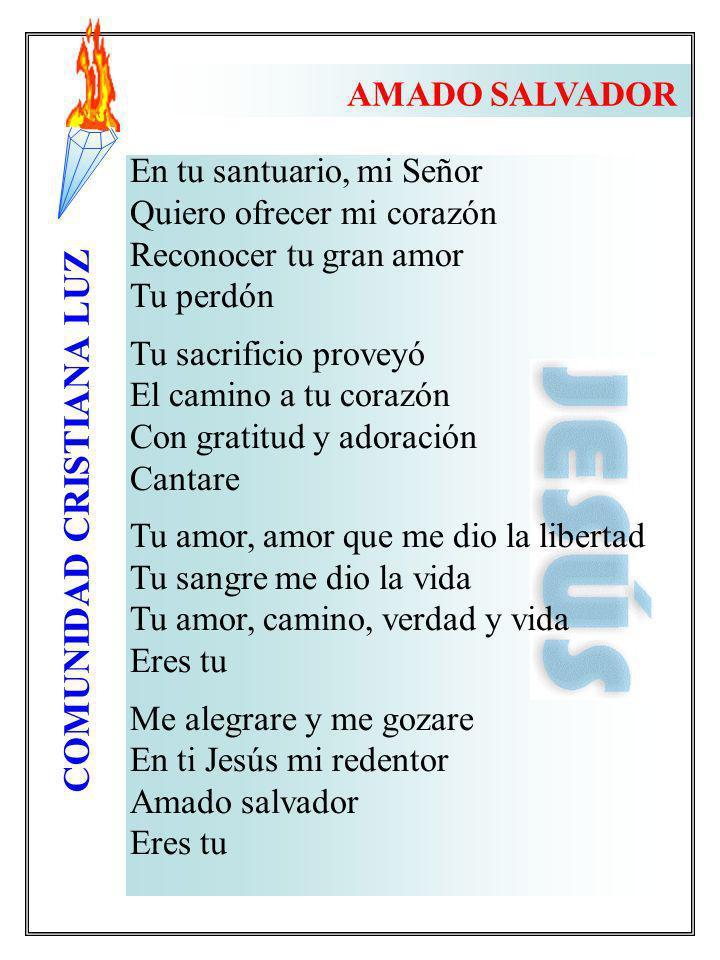 COMUNIDAD CRISTIANA LUZ En tu santuario, mi Señor Quiero ofrecer mi corazón Reconocer tu gran amor Tu perdón Tu sacrificio proveyó El camino a tu cora