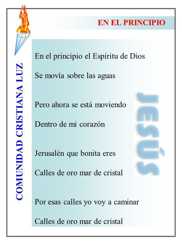 COMUNIDAD CRISTIANA LUZ EN EL PRINCIPIO En el principio el Espíritu de Dios Se movía sobre las aguas Pero ahora se está moviendo Dentro de mi corazón