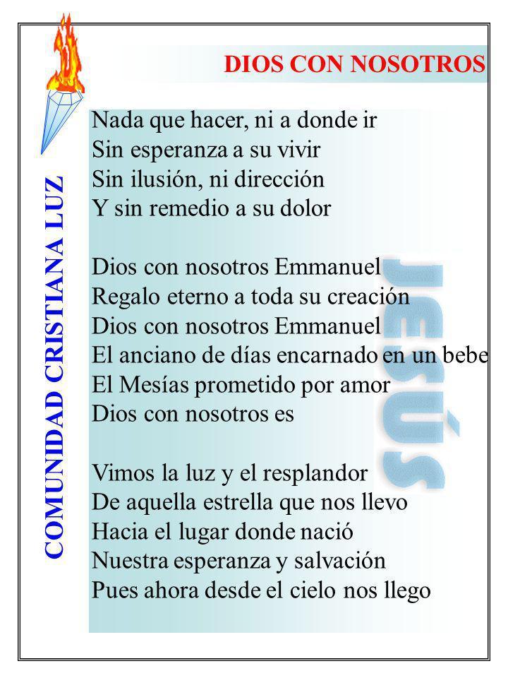 COMUNIDAD CRISTIANA LUZ Nada que hacer, ni a donde ir Sin esperanza a su vivir Sin ilusión, ni dirección Y sin remedio a su dolor Dios con nosotros Em