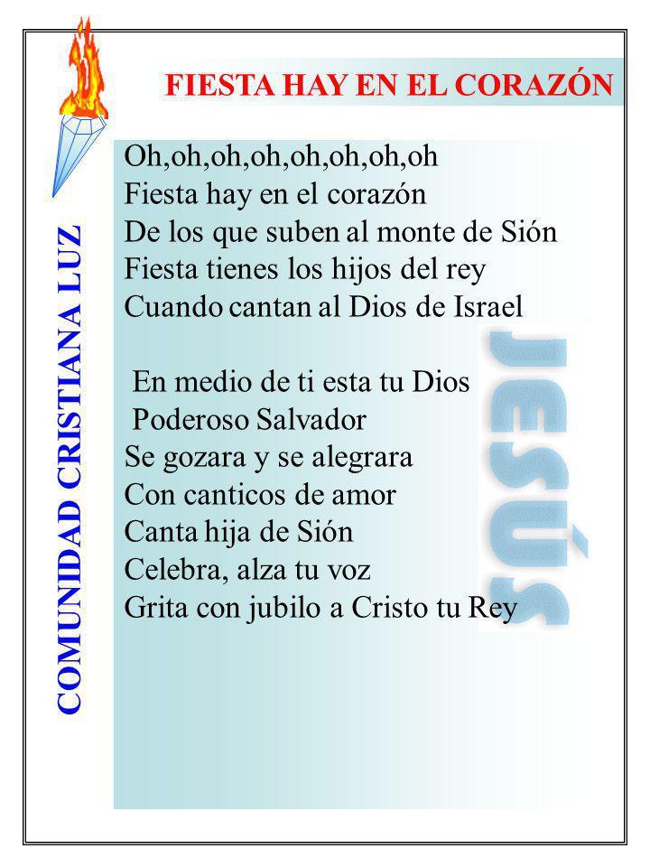 COMUNIDAD CRISTIANA LUZ Oh,oh,oh,oh,oh,oh,oh,oh Fiesta hay en el corazón De los que suben al monte de Sión Fiesta tienes los hijos del rey Cuando cant