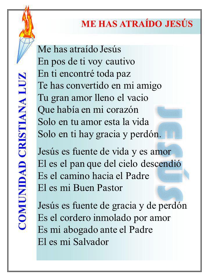 COMUNIDAD CRISTIANA LUZ Me has atraído Jesús En pos de ti voy cautivo En ti encontré toda paz Te has convertido en mi amigo Tu gran amor lleno el vaci