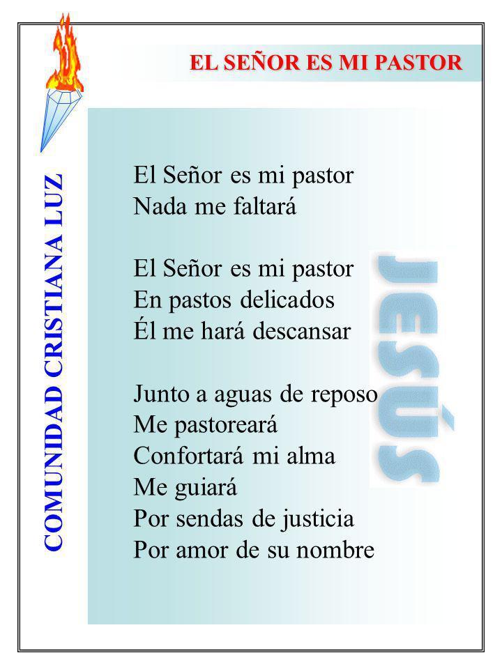 COMUNIDAD CRISTIANA LUZ EL SEÑOR ES MI PASTOR El Señor es mi pastor Nada me faltará El Señor es mi pastor En pastos delicados Él me hará descansar Jun