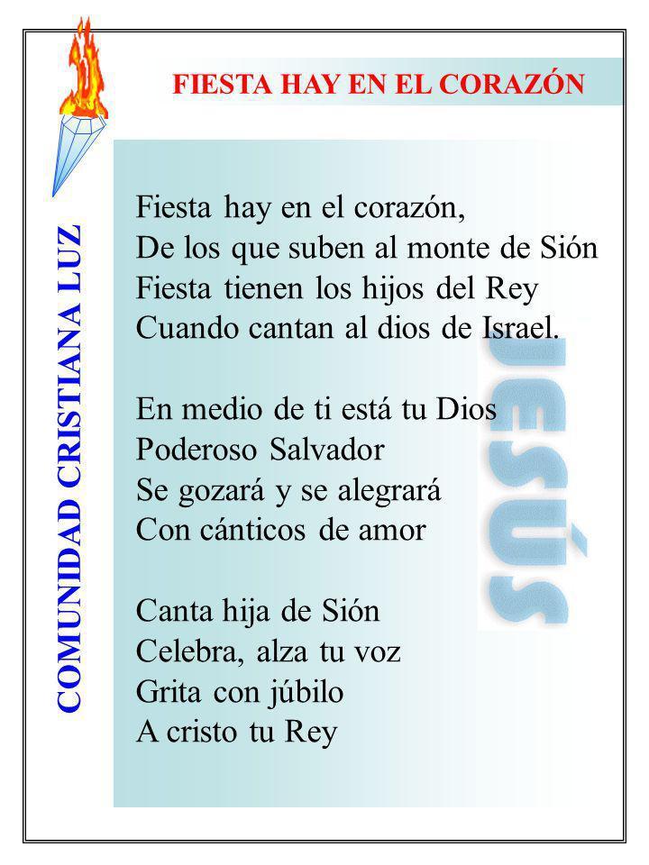 COMUNIDAD CRISTIANA LUZ Fiesta hay en el corazón, De los que suben al monte de Sión Fiesta tienen los hijos del Rey Cuando cantan al dios de Israel. E
