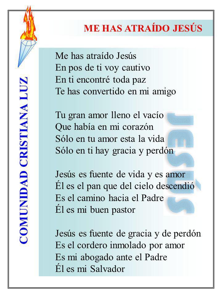 COMUNIDAD CRISTIANA LUZ Me has atraído Jesús En pos de ti voy cautivo En ti encontré toda paz Te has convertido en mi amigo Tu gran amor lleno el vací