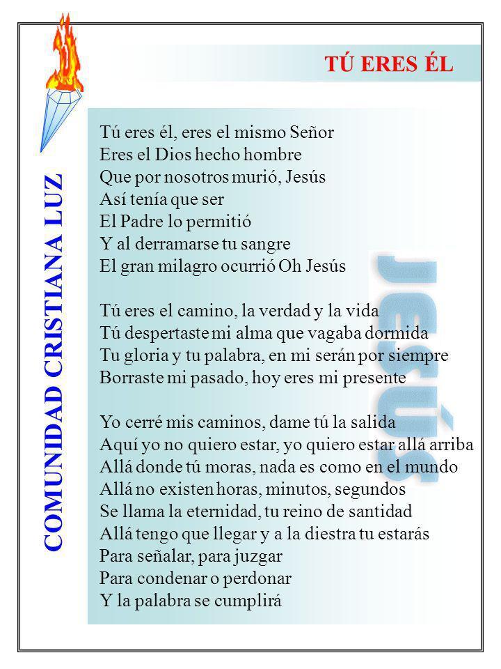 COMUNIDAD CRISTIANA LUZ Tú eres él, eres el mismo Señor Eres el Dios hecho hombre Que por nosotros murió, Jesús Así tenía que ser El Padre lo permitió