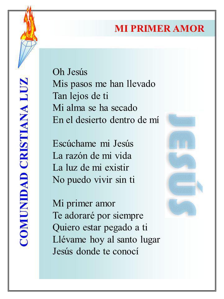 COMUNIDAD CRISTIANA LUZ Oh Jesús Mis pasos me han llevado Tan lejos de ti Mi alma se ha secado En el desierto dentro de mí Escúchame mi Jesús La razón