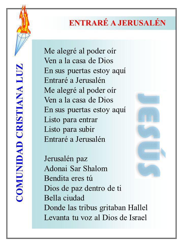 COMUNIDAD CRISTIANA LUZ Me alegré al poder oír Ven a la casa de Dios En sus puertas estoy aquí Entraré a Jerusalén Me alegré al poder oír Ven a la cas