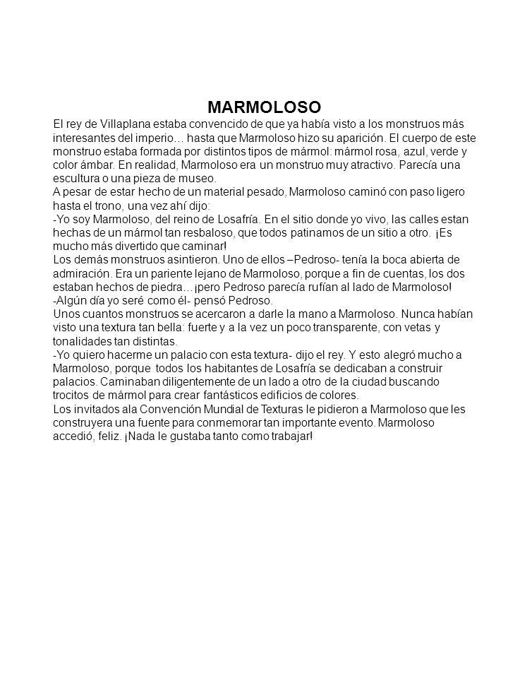 MARMOLOSO El rey de Villaplana estaba convencido de que ya había visto a los monstruos más interesantes del imperio… hasta que Marmoloso hizo su aparición.