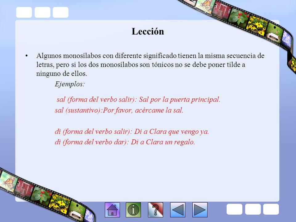 Lección 3. Monosílabos con tilde 3.1 Tilde diacrítica La tilde de los monosílabos es una tilde diacrítica, ya que se utiliza para distinguir palabras