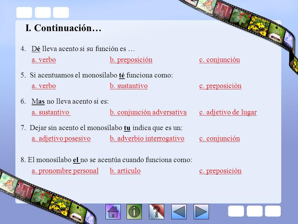 I. Instrucciones: Escoge la contestación correcta Destreza: Identificar la función de los monosílabos 1.El acento que se utiliza para distinguir la fu