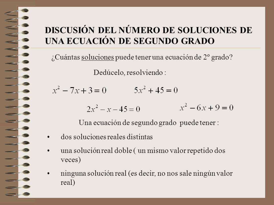DISCUSIÓN DEL NÚMERO DE SOLUCIONES DE UNA ECUACIÓN DE SEGUNDO GRADO ¿Cuántas soluciones puede tener una ecuación de 2º grado? Dedúcelo, resolviendo :