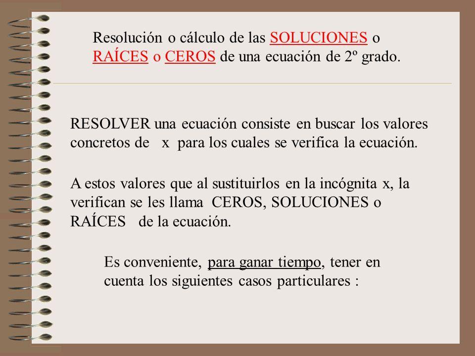 Resolución o cálculo de las SOLUCIONES o RAÍCES o CEROS de una ecuación de 2º grado. RESOLVER una ecuación consiste en buscar los valores concretos de