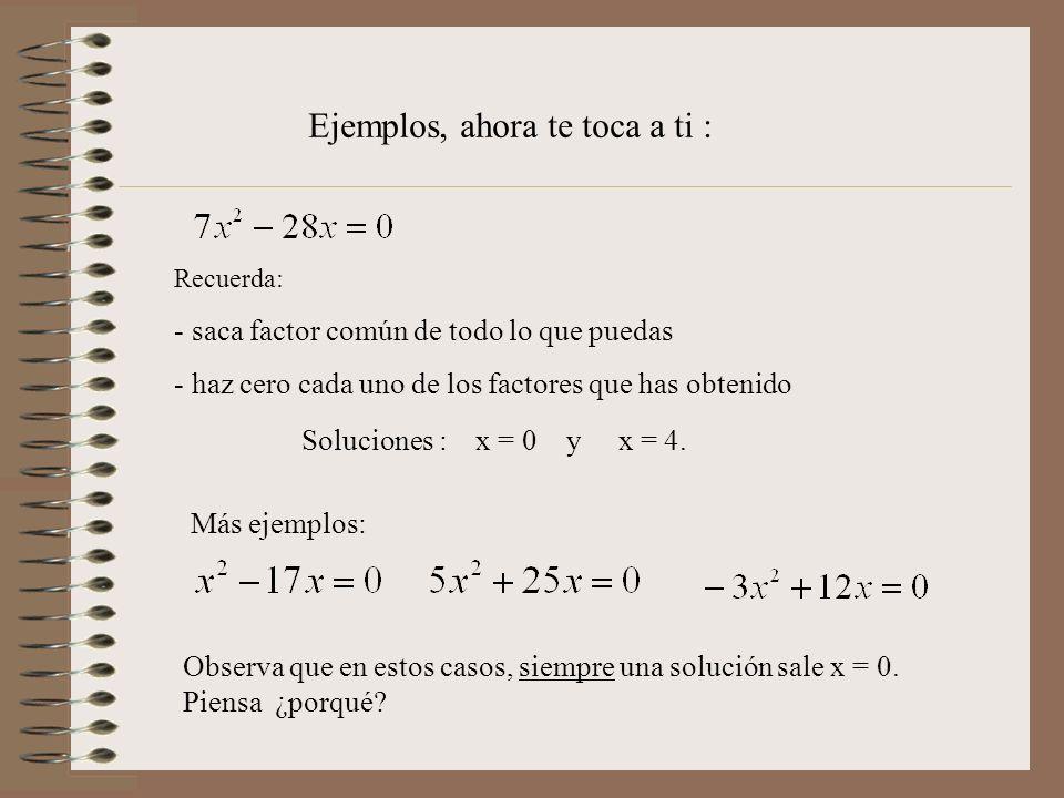 Ejemplos, ahora te toca a ti : Recuerda: - saca factor común de todo lo que puedas - haz cero cada uno de los factores que has obtenido Soluciones : x