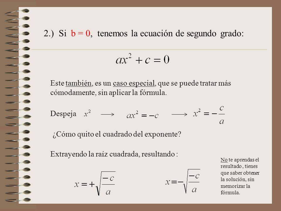 2.) Si b = 0, tenemos la ecuación de segundo grado: Este también, es un caso especial, que se puede tratar más cómodamente, sin aplicar la fórmula. De