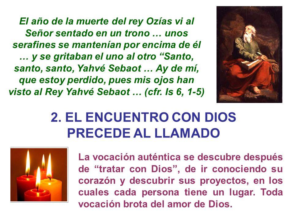 2. EL ENCUENTRO CON DIOS PRECEDE AL LLAMADO El año de la muerte del rey Ozías vi al Señor sentado en un trono … unos serafines se mantenían por encima