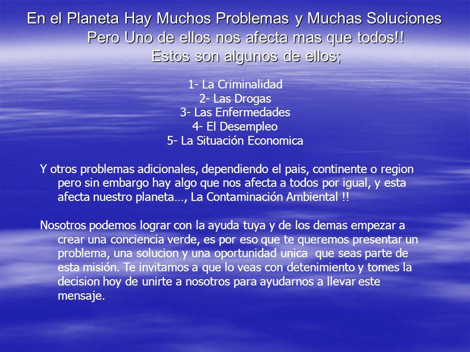 En el Planeta Hay Muchos Problemas y Muchas Soluciones Pero Uno de ellos nos afecta mas que todos!.