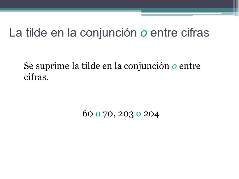La tilde en la conjunción o entre cifras Se suprime la tilde en la conjunción o entre cifras.