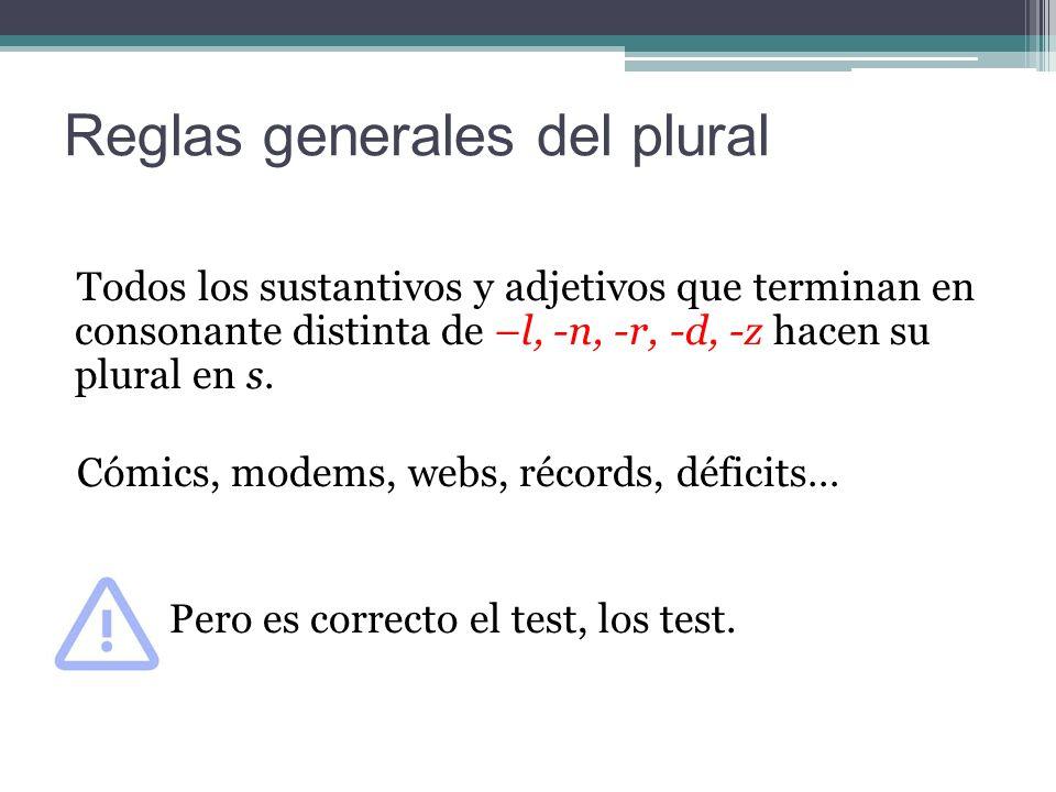 Reglas generales del plural Todos los sustantivos y adjetivos que terminan en consonante distinta de –l, -n, -r, -d, -z hacen su plural en s.