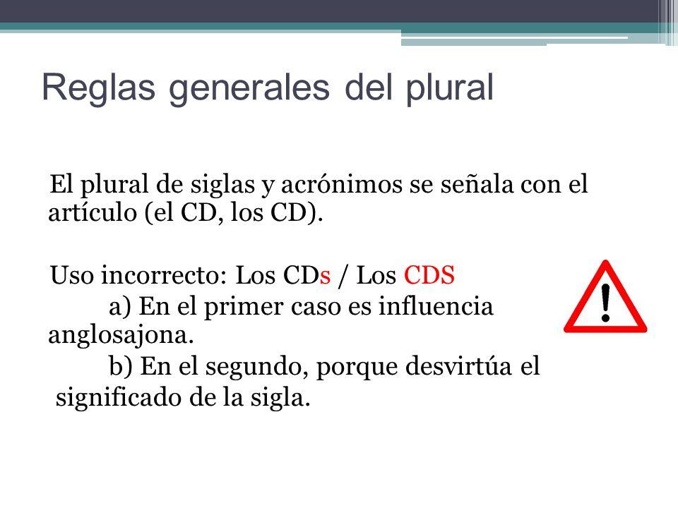Reglas generales del plural El plural de siglas y acrónimos se señala con el artículo (el CD, los CD).