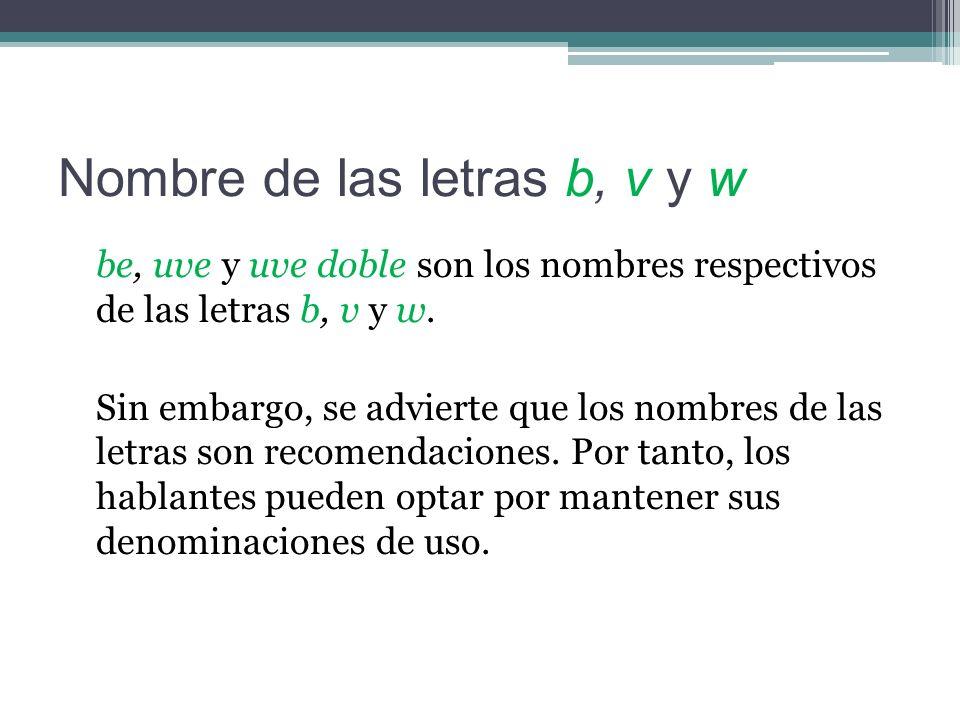 Nombre de las letras b, v y w be, uve y uve doble son los nombres respectivos de las letras b, v y w.