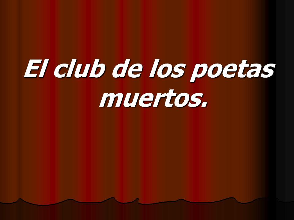 El club de los poetas muertos.