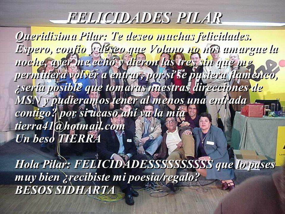 Queridisima Pilar: Te deseo muchas felicidades. Espero, confio y deseo que Volano no nos amargue la noche, ayer me echó y dieron las tres sin que me p