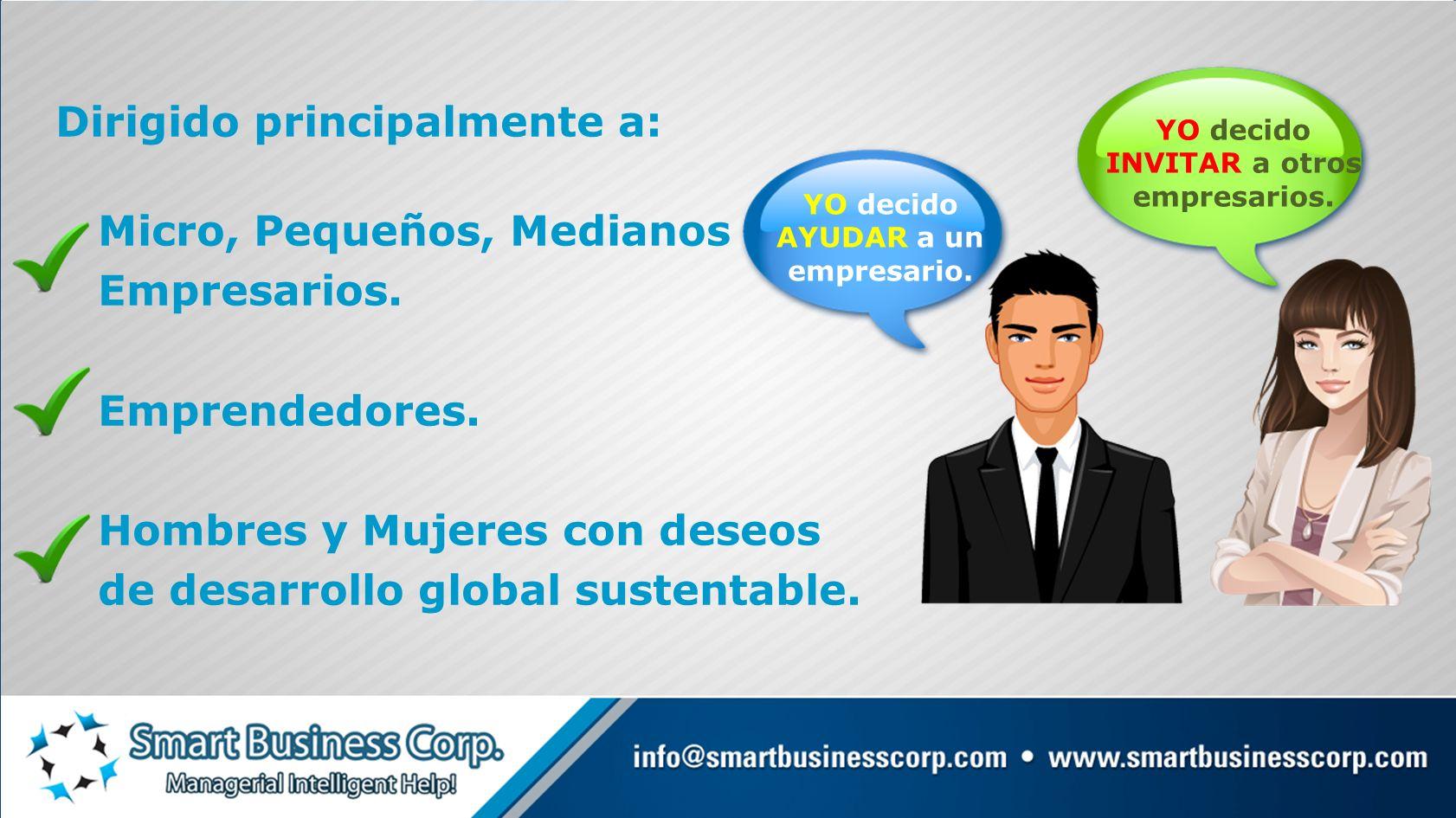 Dirigido principalmente a: Micro, Pequeños, Medianos Empresarios. Emprendedores. Hombres y Mujeres con deseos de desarrollo global sustentable. YO dec