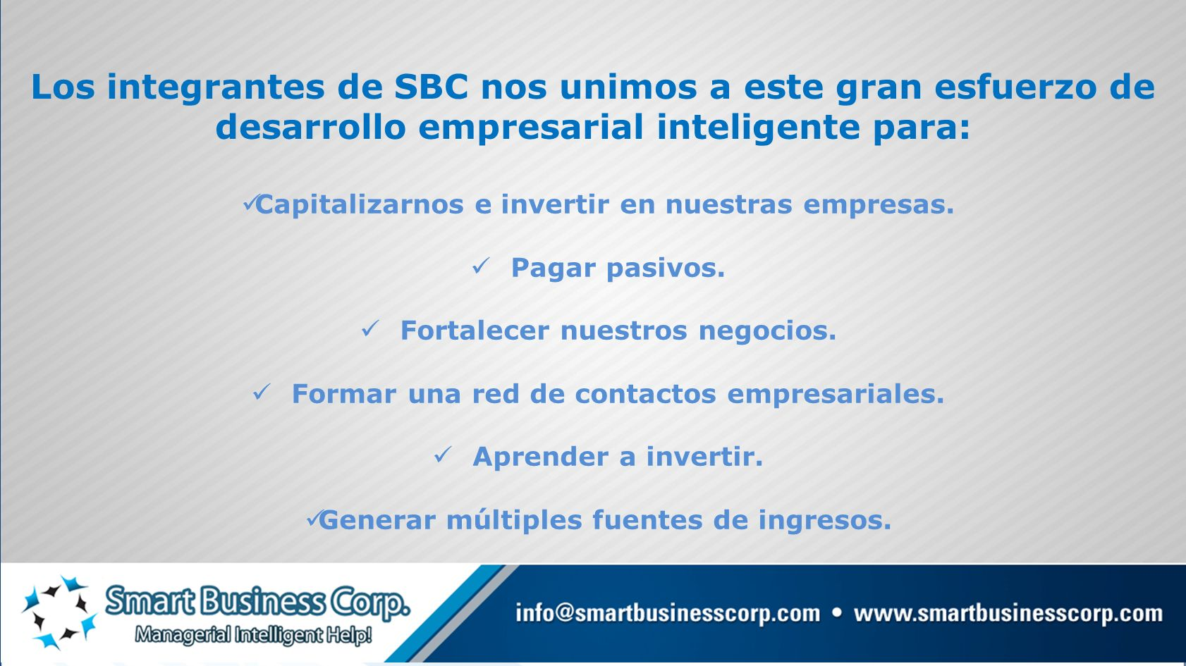 Los integrantes de SBC nos unimos a este gran esfuerzo de desarrollo empresarial inteligente para: Capitalizarnos e invertir en nuestras empresas. Pag