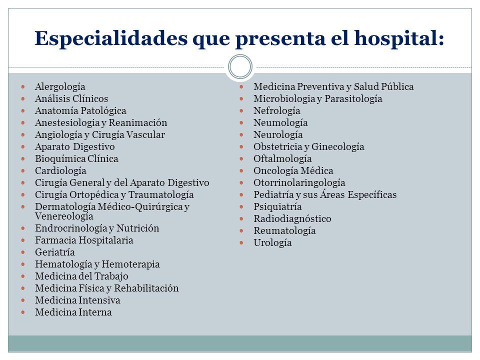 Especialidades que presenta el hospital: Alergología Análisis Clínicos Anatomía Patológica Anestesiologia y Reanimación Angiología y Cirugía Vascular