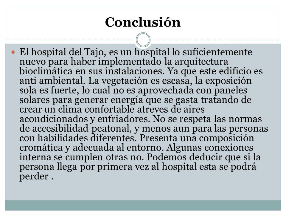 Conclusión El hospital del Tajo, es un hospital lo suficientemente nuevo para haber implementado la arquitectura bioclimática en sus instalaciones. Ya